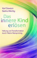 Buch Link Karin Arndt: Das innere Kind erlösen - Heilung und Transformation durch Matrix Reimprinting - Karl Dawson, Sasha Allenby