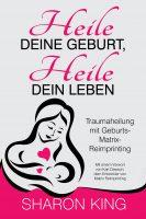 Buch Link Karin Arndt: Heile Deine Geburt, heile Dein Leben-Traumaheilung mit Geburts-Matrix-Reimprinting - Sharon King